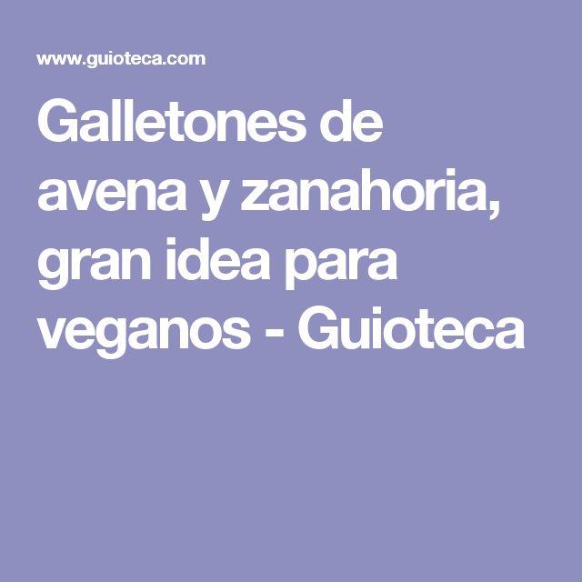 Galletones de avena y zanahoria, gran idea para veganos - Guioteca