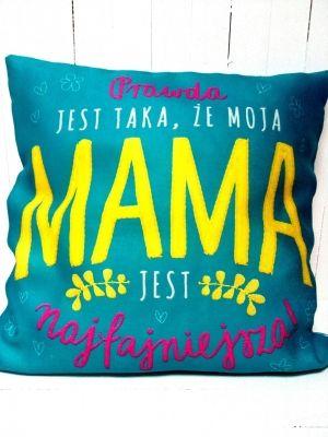 """Poduszka dla Mamy """"Prawda jest taka, że moja MAMA jest najfajniesza"""""""