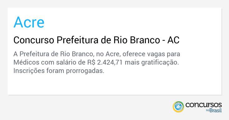 Concurso Prefeitura de Rio Branco - AC - https://anoticiadodia.com/concurso-prefeitura-de-rio-branco-ac/