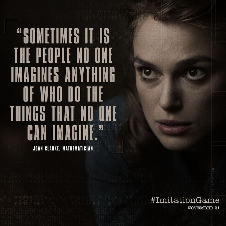 """Sometimes it is the people no one imagines anything of who do the things that no one can imagine."""
