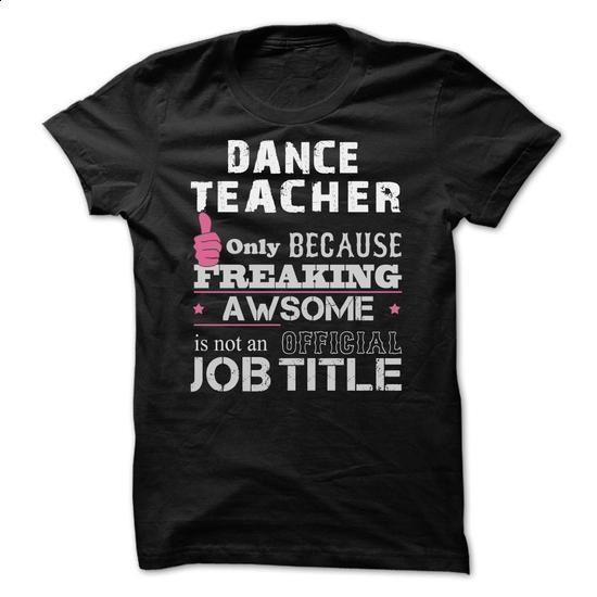 Awesome Dance Teacher Shirts - #the first tee #women hoodies. MORE INFO => https://www.sunfrog.com/Funny/Awesome-Dance-Teacher-Shirts.html?60505