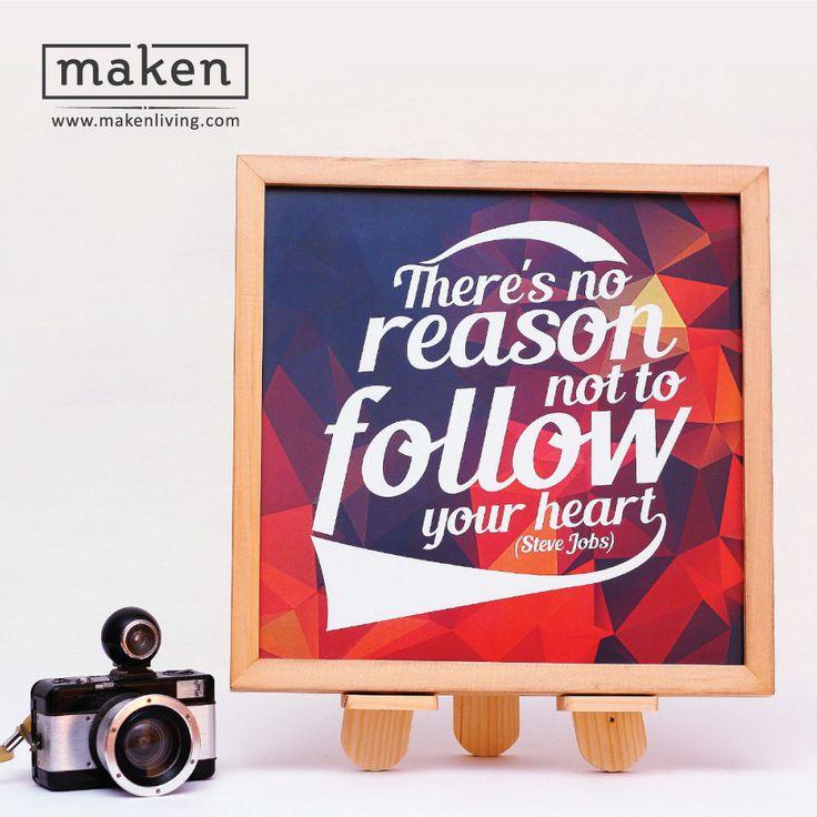 Follow Your Heart - AUG15-08 Selalu ikuti kata hatimu, karena kamu adalah person yang menjalaninya. Sajikan desain ini di ruang kerjamu. Buat dirimu menjadi lebih semangat dalam menjalani aktivitas!
