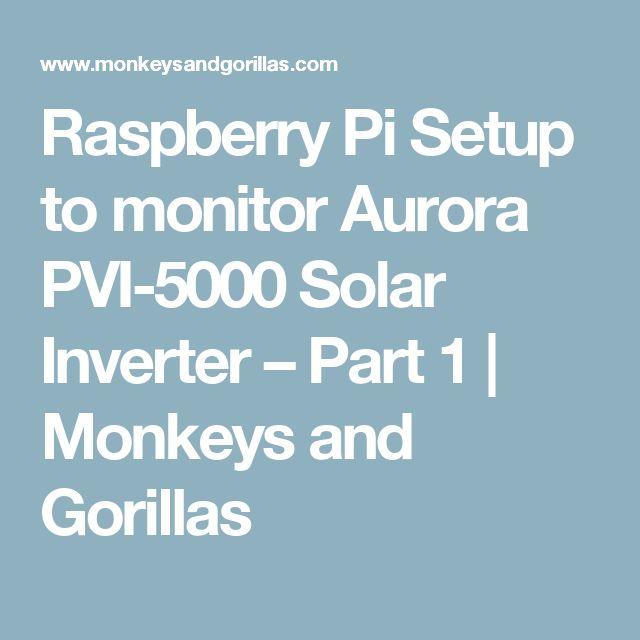 Raspberry Pi Setup to monitor Aurora PVI-5000 Solar Inverter – Part 1   Monkeys and Gorillas