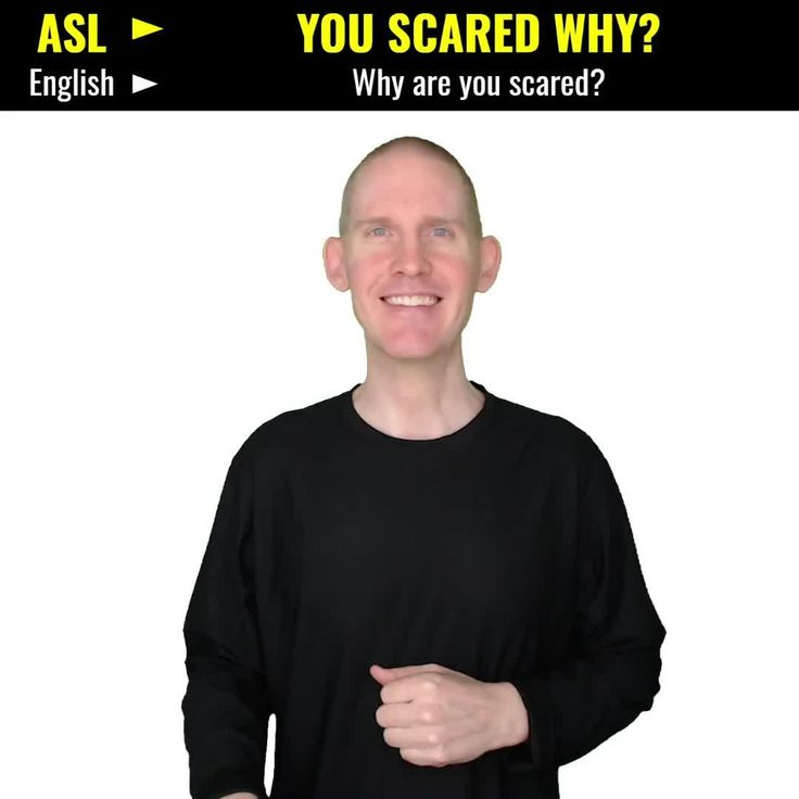How to say why are you scared american sign language