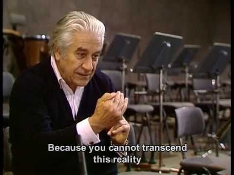 The Romanian conductor Sergiu Celibidache talks about his Philosophy of Music - Interview in French, with English Subtitles  http://www.youtube.com/watch?v=SthKs40ClCY