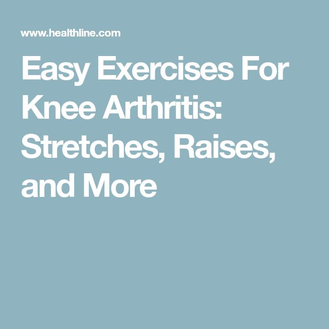 Easy Exercises For Knee Arthritis: Stretches, Raises, and More