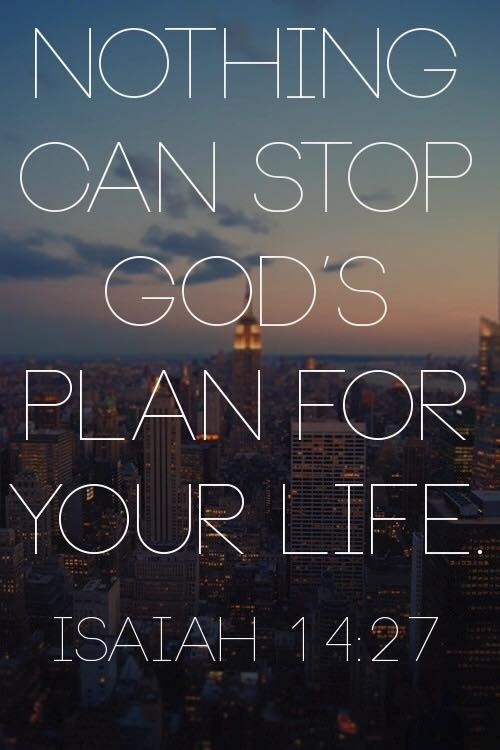 Nothing can stop God's plan for your life - Isaiah 14:27