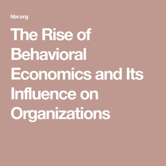 The Rise of Behavioral Economics and Its Influence on Organizations