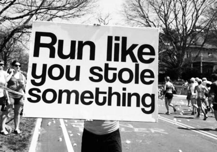 Run like you stole something - great marathon motivation sign