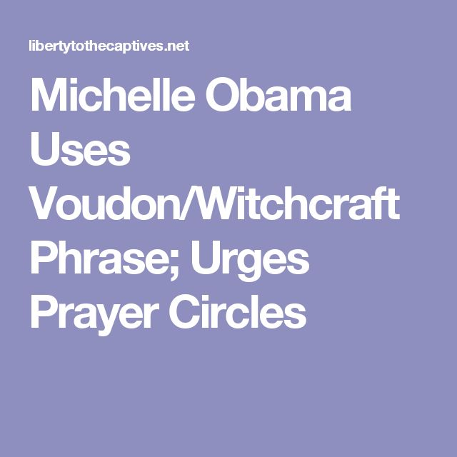Michelle Obama Uses Voudon/Witchcraft Phrase; Urges Prayer Circles