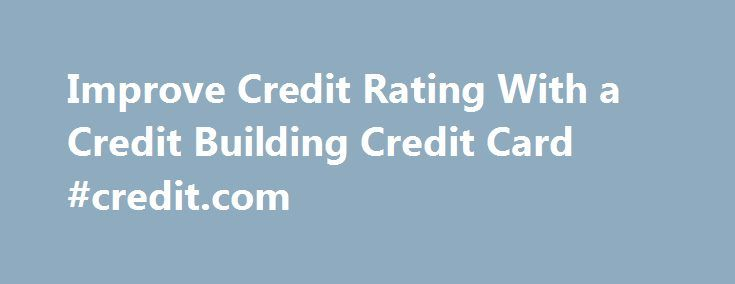 Improve Credit Rating With a Credit Building Credit Card #credit.com http://credit.remmont.com/improve-credit-rating-with-a-credit-building-credit-card-credit-com/  #credit builder credit cards # Compare Credit Building Credit Cards Frequently asked questions About credit building credit cards uSwitch compares Read More...The post Improve Credit Rating With a Credit Building Credit Card #credit.com appeared first on Credit.