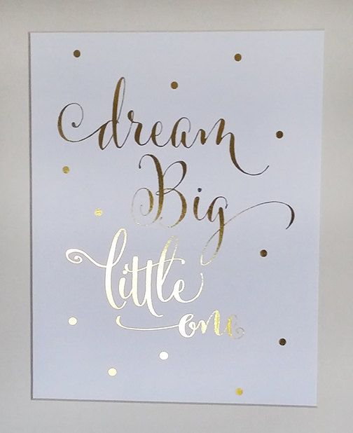 Dream Big Little One GOLD FOIL PRINT 8x10 or 5x7 Real Gold Metallic Foil Art Print Kid Room Script Quote Girl or Boy Nursery Poster Wall Art