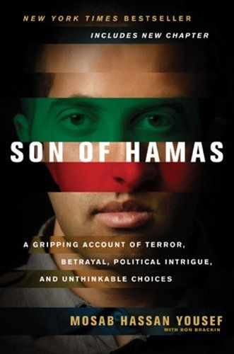 Son of Hamas: A Gripping Account of Terror, Betrayal, Political Intrigue, and Unthinkable Choices by Mosab Hassan Yousef, http://www.amazon.com/dp/B004QOAQ7I/ref=cm_sw_r_pi_dp_5U4cub1EYH113