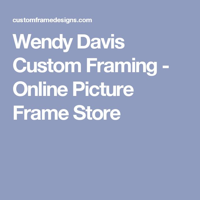 wendy davis custom framing online picture frame store