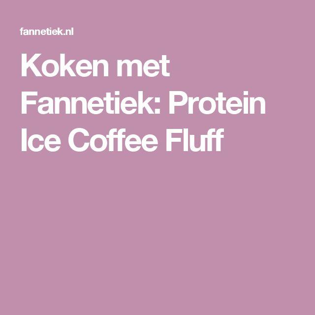 Koken met Fannetiek: Protein Ice Coffee Fluff