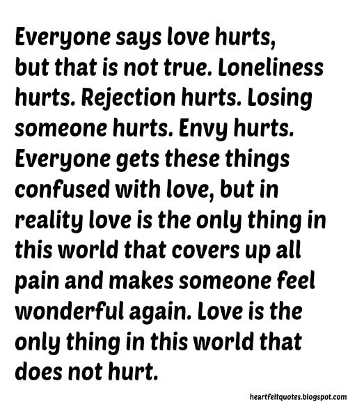 Everyone says love hurts, but that is not true... | Heartfelt Quotes