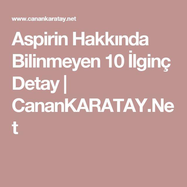 Aspirin Hakkında Bilinmeyen 10 İlginç Detay   CananKARATAY.Net