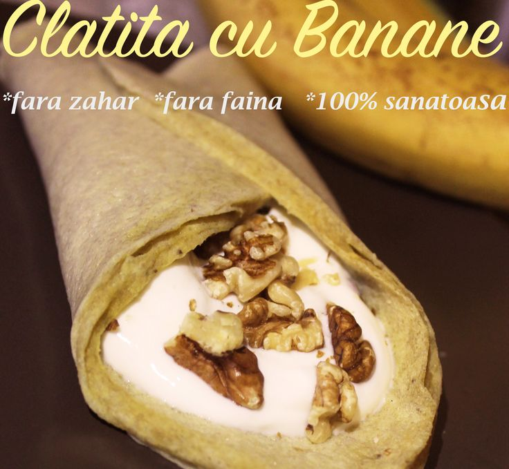 Clatita cu Banane, Crema de Iaurt si Nuci (fara zahar, fara faina, 100% sanatoasa)