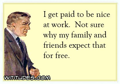 get-paid-nice-work-dont-know-why-friends-family-expect-for-free-ecard