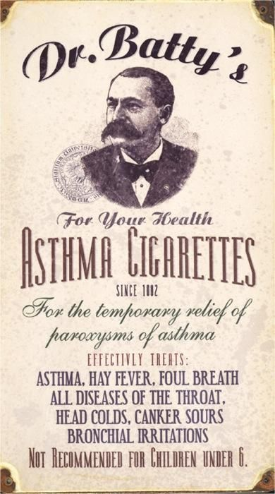 """My grandmother smoked these to """"treat"""" her asthma in the 1920s when she was a teenager. Dr. Batty's Asthma Cigarettes Cigarettes with unknown contents claimed to provide temporary relief of everything from asthma to colds, canker sores and bad breath. """"Not recommended for children UNDER 6."""" pinner says"""