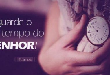 Eclesiastes 3:1-14 Aguarde o tempo do senhor
