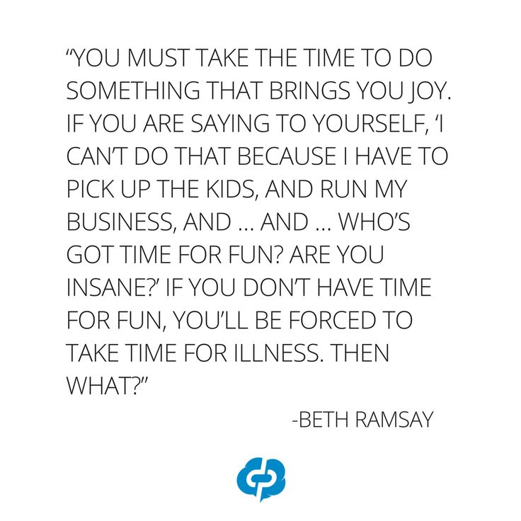 """""""You must take the time to do something that brings you joy. If you are saying to yourself, 'I can't do that because I have to pick up the kids, and run my business, and … and … who's got time for fun? Are you insane?' If you don't have time for fun, you'll be forced to take time for illness. Then what?"""" -Beth Ramsay-Motivational and inspirational,quotes for small business owners,entrepreneurs,retailers,boutique owners."""