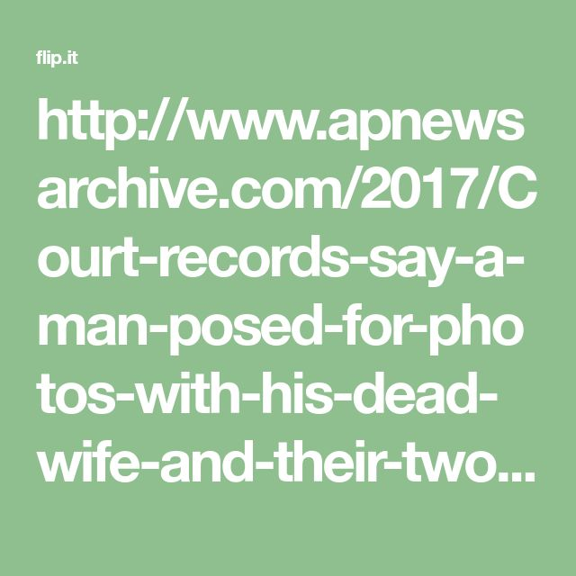http://www.apnewsarchive.com/2017/Court-records-say-a-man-posed-for-photos-with-his-dead-wife-and-their-two-young-children-before-dismembering-her-body-in-a-Kansas-City-hotel-room/id-d062f5d6449d4166aa932490b2a82643