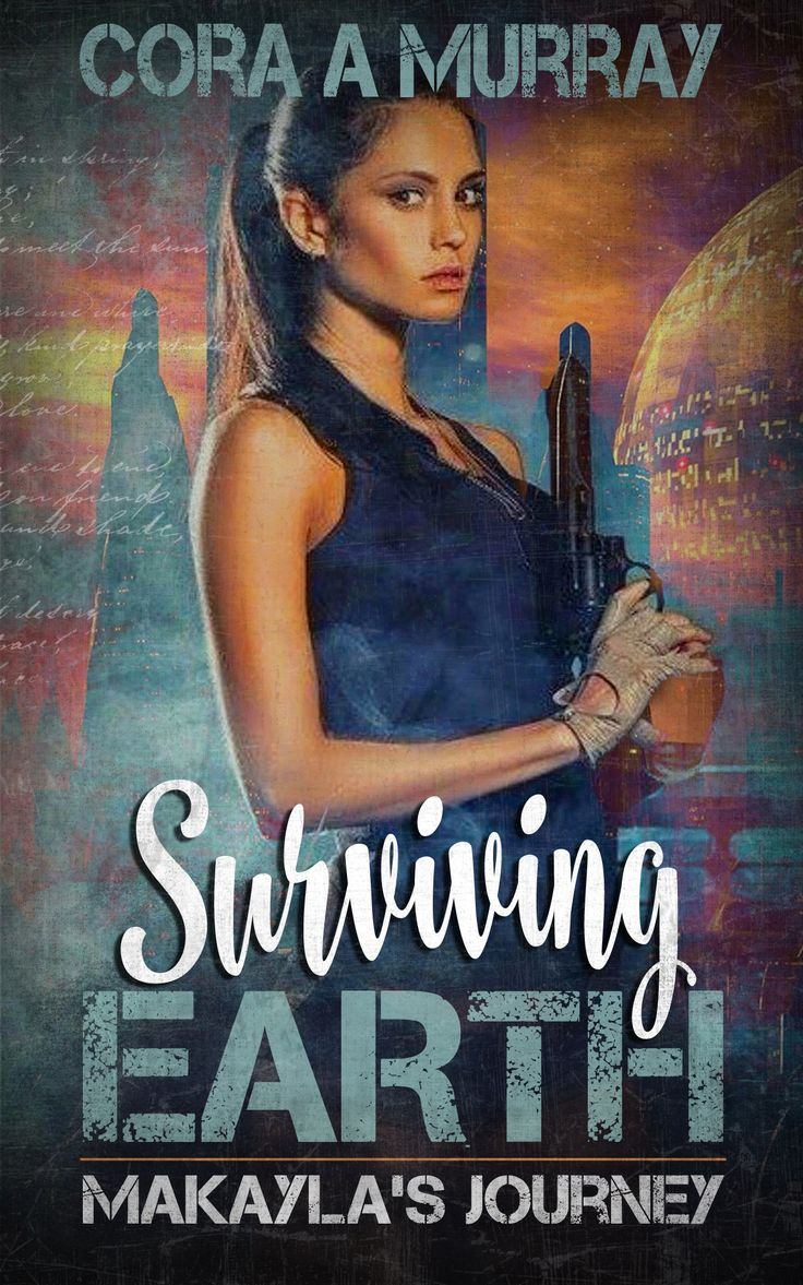 Surviving Earth: Makayla's Journey by Cora A Murray