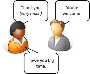 Savoir remercier-anglais - français -Merci beaucoup ( thank you ) -Je vous en prie! ( you're welcome ) -Je vous dois une fière chandelle. ( I owe you big time )