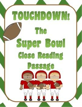 * This article has been updated with 2014 Super Bowl Results!Close reading and text dependent questions are quickly becoming an important piece in reading instruction. This nonfiction passage is sure to keep their interest!This product includes the following teaching resources~ a nonfiction passage about the Super Bowl broken down into four headings~ the article contains background information about the first football game played in the United States, information on the first Super Bowl…