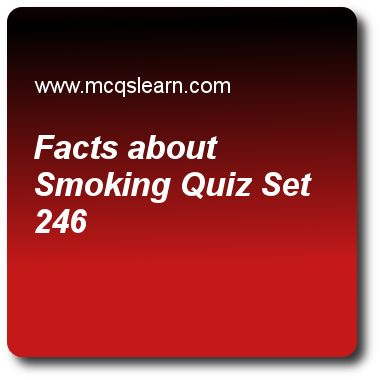 Facts About Smoking Quizzes: O level biology Quiz 246 Questions and Answers - Practice biology quizzes based questions and answers to study facts about smoking quiz with answers. Practice MCQs to test learning on facts about smoking, spinal nerves, blood pressure testing, blood and plasma, structure of mammalian skin quizzes. Online facts about smoking worksheets has study guide as friends teasing that non-smoker is not sporting enough and lively turns into, answer key with answers as…
