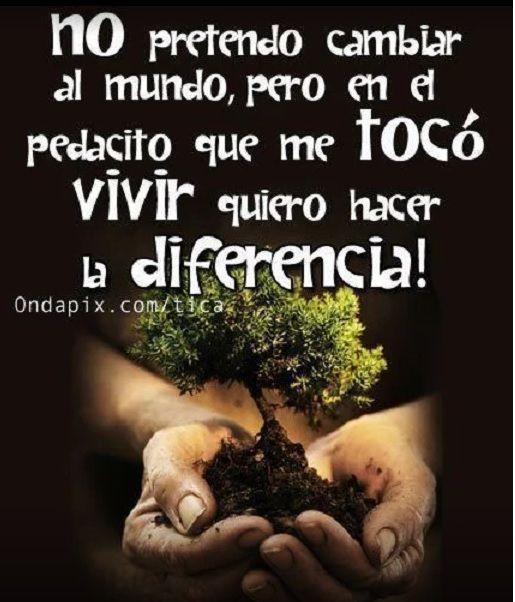 Todos me dicen que por mucho que me esfuerce no cambiaré el mundo pero es que no lo pretendo cambiar sólo...