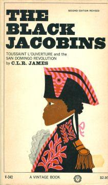 The Black Jacobins Toussaint L'Ouverture and the San Domingo Revolution