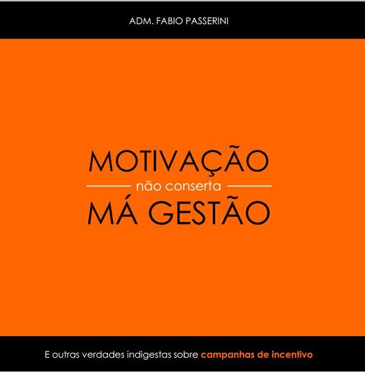[E-Book] Motivação não conserta má gestão, por Fabio Passerini. Link para download:  https://www.dropbox.com/s/aqsddq85sq7c6z6/E-Book%20-%20Motiva%C3%A7%C3%A3o%20n%C3%A3o%20conserta%20m%C3%A1%20gest%C3%A3o.pdf #gestao #administração #business #ebook