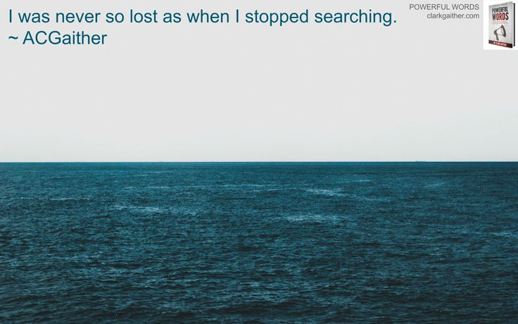 Seek and you will find or search until you are found...