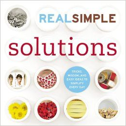 Real Simple Solutions: Tricks, Wisdom and Easy Ideas to Simplify Everyday: Editors of Real Simple Magazine: 9781932994124: Amazon.com: Books