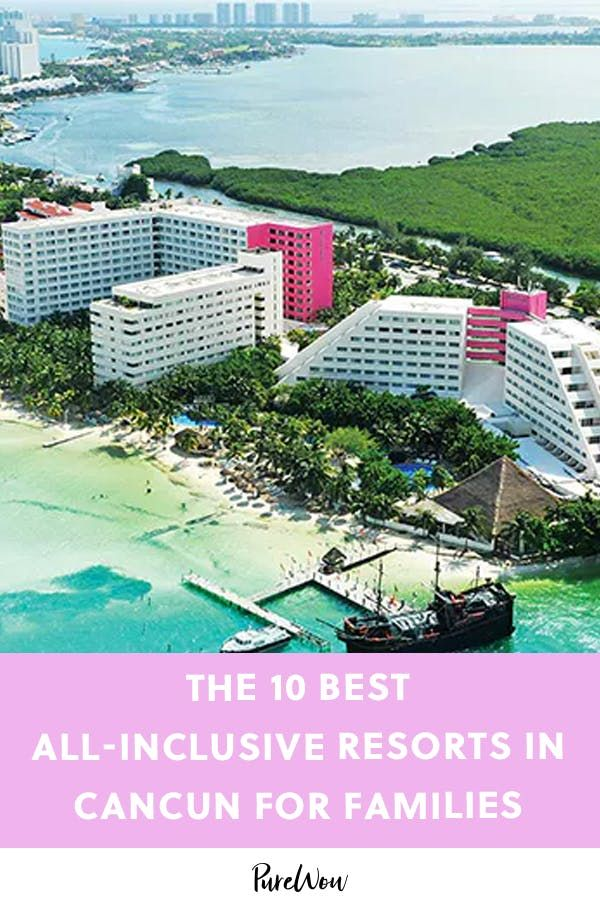 The 10 Best All Inclusive Resorts In Cancun For Families Cancun Resorts Best All Inclusive Resorts All Inclusive Resorts