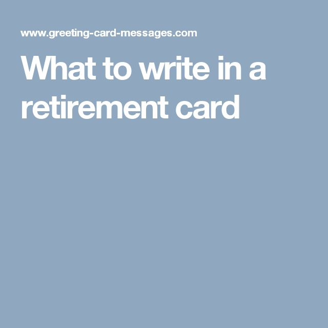 what to write on retirement card Retirement best wishes - #1 source of retirement wishes choose from variety of retirement wishes for friend to write on your retirement card ultimate collection.