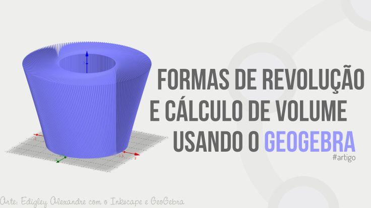 Artigo: Formas de revolução e cálculo de volume usando o software GeoGebra