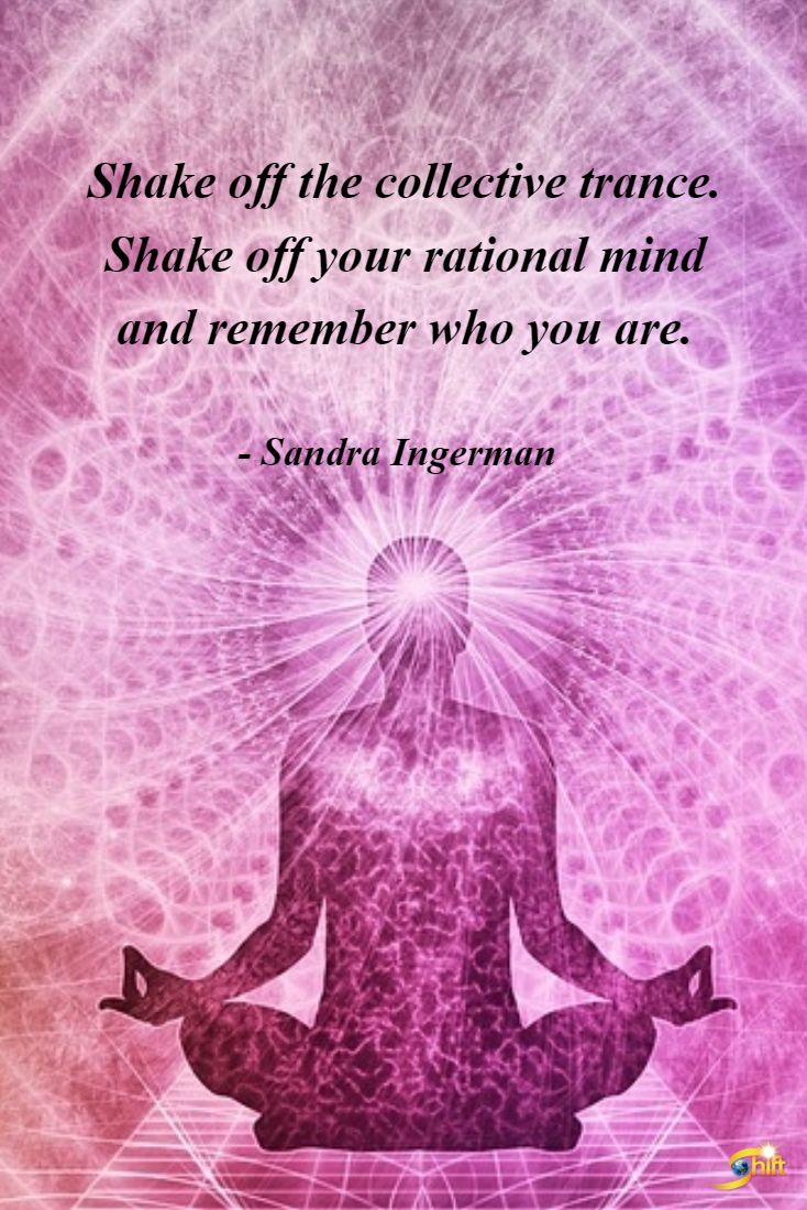 """""""Shake off the collective trance. Shake off your rational mind and remember who you are."""""""