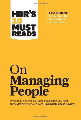 "HBR's 10 Must Reads on Managing People (with featured article ""Leadership That Gets Results,"" by Daniel Goleman) by Harvard Business Review. $17.70. Publisher: Harvard Business Review Press (February 7, 2011). Series - HBR's 10 Must Reads. Publication: February 7, 2011"