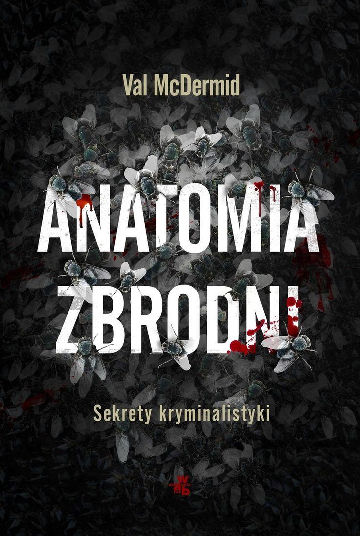 Anatomia zbrodni. Sekrety kryminalistyki - Val McDermid - swiatksiazki.pl
