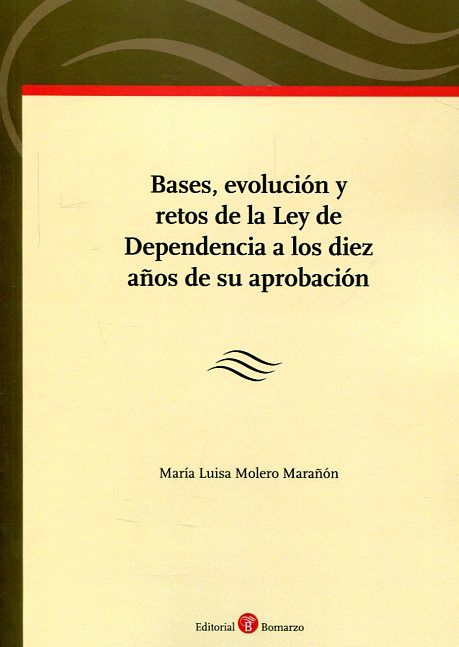 Bases, evolución y retos de la Ley de Dependencia a los diez años de su aprobación / María Luisa Molero Marañón. (2017)
