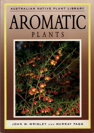 This would be GREAT! Australian Native Plant Library : Aromatic Plants. John W. Wrigley & Murray Fagg. Terra Australis Books