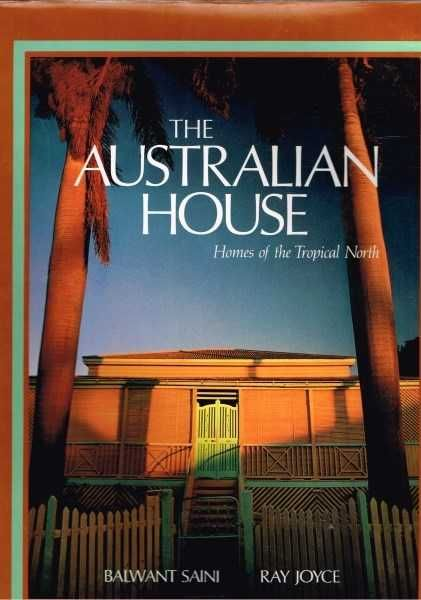 The Australian House: Homes of the Tropical North  Saini, Balwant & Joyce, Ray,       Landsowne, Sydney, 1993
