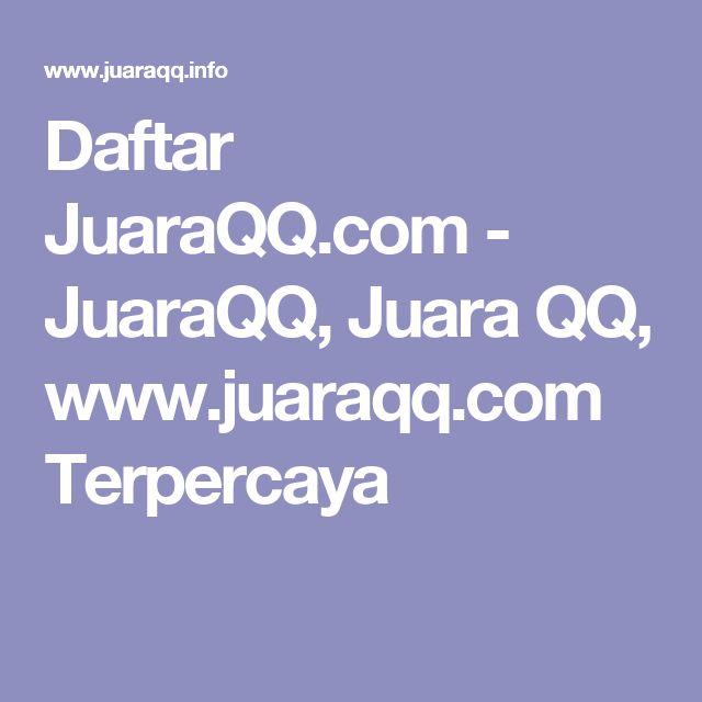 Daftar JuaraQQ.com - JuaraQQ, Juara QQ, www.juaraqq.com Terpercaya