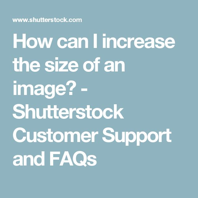 How can I increase the size of an image? - Shutterstock Customer Support and FAQs