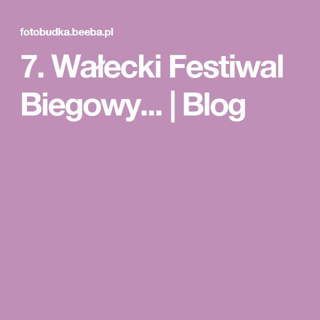 7. Wałecki Festiwal Biegowy... | Blog