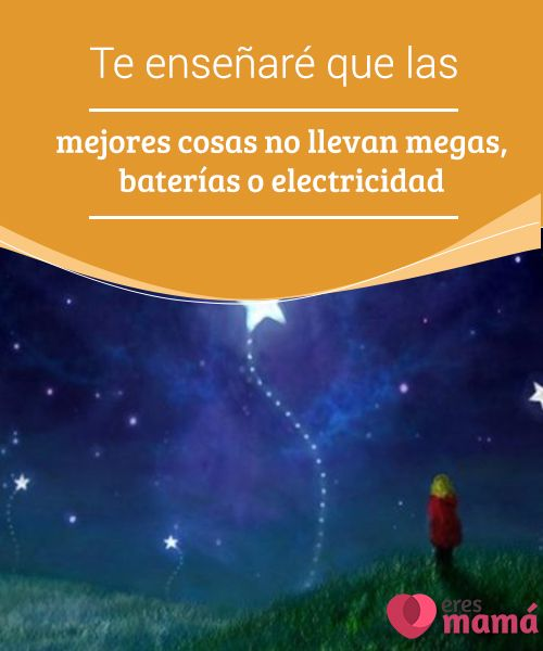 Te #enseñaré que las mejores cosas no llevan megas, #baterías o electricidad  Te haré ver que la #felicidad sí sabe de electricidad, pero de esa que no se ve, qué es #renovable y que sale del propio# corazón.
