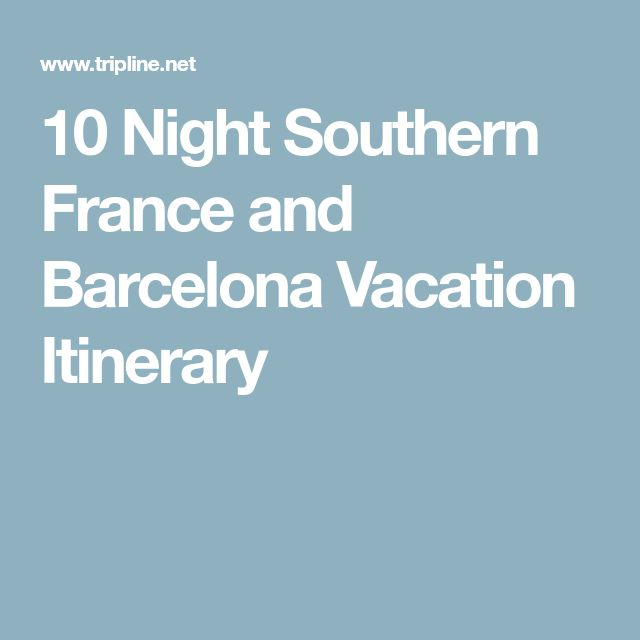10 Night Southern France and Barcelona Vacation Itinerary